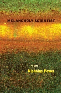 Melancholy Scientist, poems by Nicholas Power.