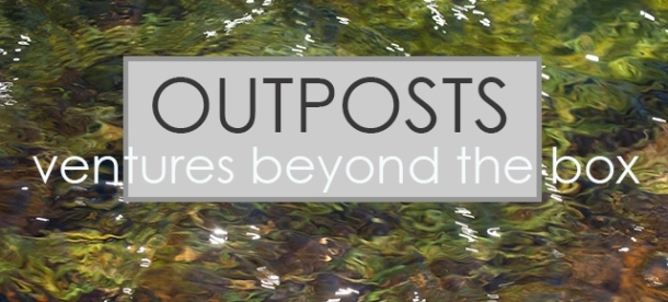 Outposts: ventures beyond the box.