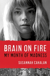 Book cover, Brain on Fire by Susannah Cahalan.