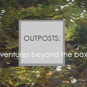 OUTPOSTS: Ventures Beyond the Box